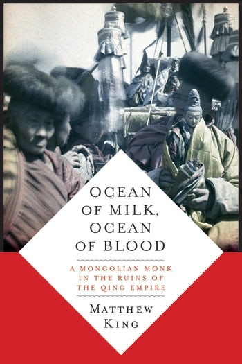 Ocean of Milk, Ocean of Blood: A Mongolian Monk in the Ruins of the Qing Empire